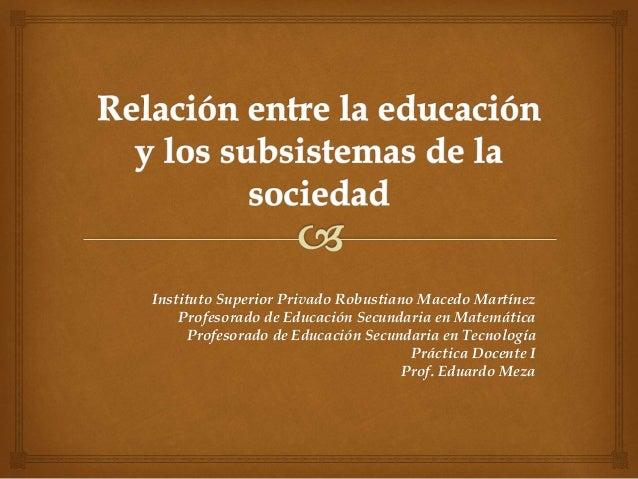 Instituto Superior Privado Robustiano Macedo Martínez Profesorado de Educación Secundaria en Matemática Profesorado de Edu...