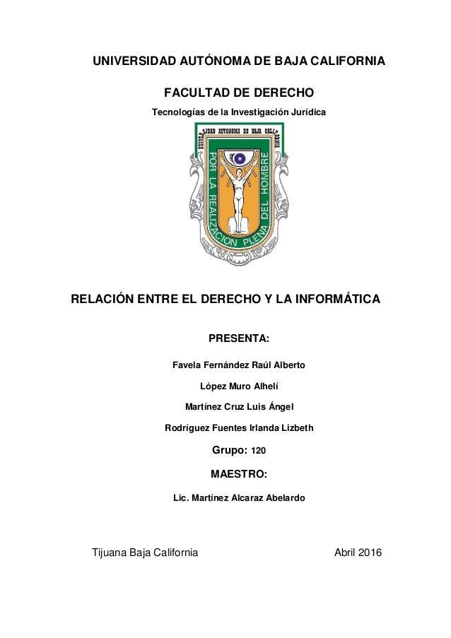 UNIVERSIDAD AUTÓNOMA DE BAJA CALIFORNIA FACULTAD DE DERECHO Tecnologías de la Investigación Jurídica RELACIÓN ENTRE EL DER...