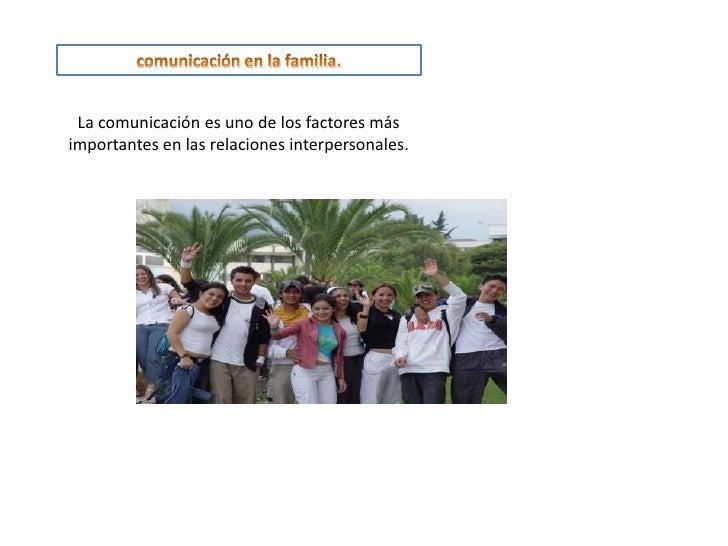 comunicación en la familia.<br />La comunicación es uno de los factores más importantes en las relaciones interpersonales....