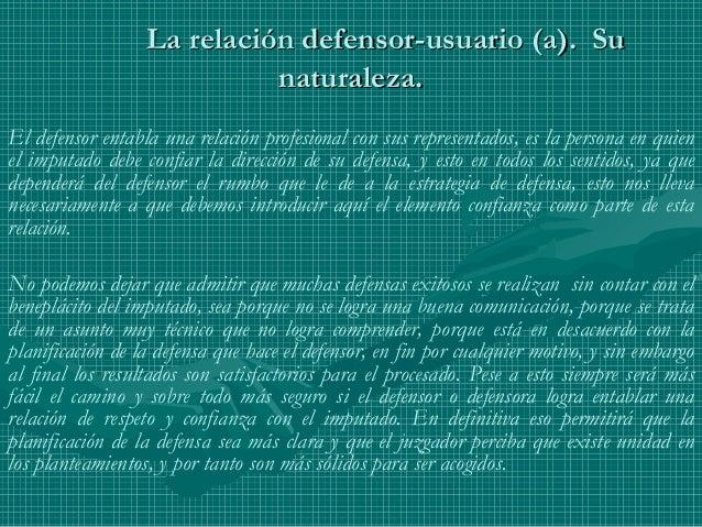 La relación defensor-usuario (a). SuLa relación defensor-usuario (a). Su naturaleza.naturaleza. El defensor entabla una re...