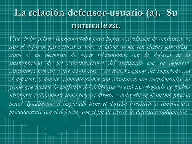 La relación defensor-usuario (a). SuLa relación defensor-usuario (a). Su naturaleza.naturaleza. Uno de los pilares fundame...