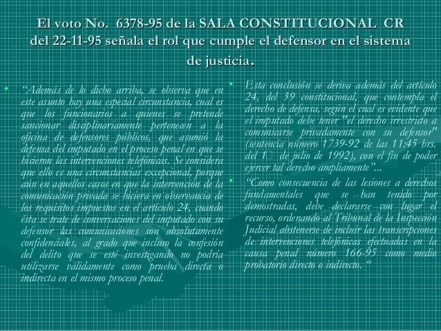 El voto No. 6378-95 de la SALA CONSTITUCIONAL CREl voto No. 6378-95 de la SALA CONSTITUCIONAL CR del 22-11-95 señala el ro...