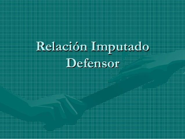 Relación ImputadoRelación Imputado DefensorDefensor