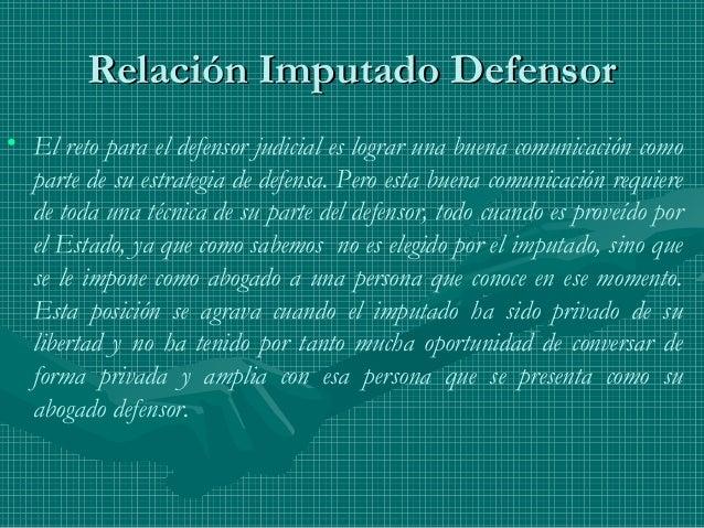 Relación Imputado DefensorRelación Imputado Defensor • El reto para el defensor judicial es lograr una buena comunicación ...