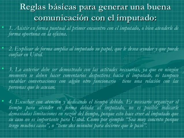 Reglas básicas para generar una buenaReglas básicas para generar una buena comunicación con el imputado:comunicación con e...