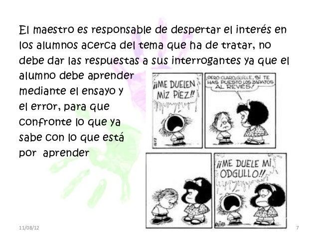 El maestro es responsable de despertar el interés enlos alumnos acerca del tema que ha de tratar, nodebe dar las respuesta...