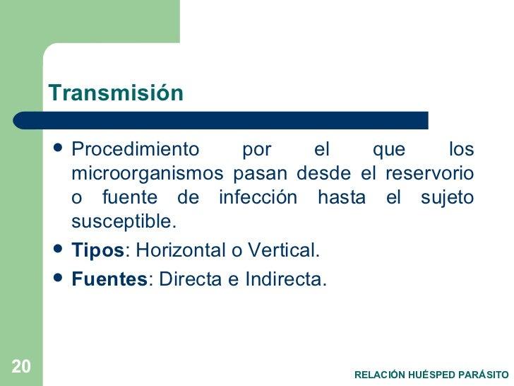 Transmisión <ul><li>Procedimiento por el que los microorganismos pasan desde el reservorio o fuente de infección hasta el ...