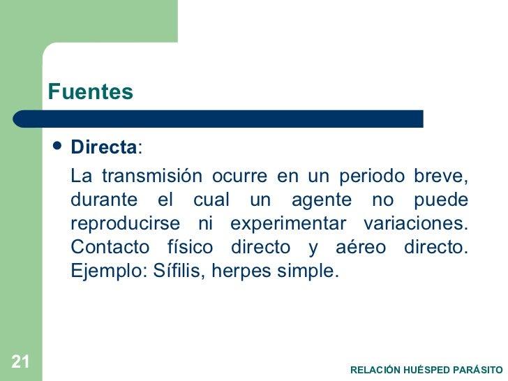 Fuentes <ul><li>Directa :  </li></ul><ul><li>La transmisión ocurre en un periodo breve, durante el cual un agente no puede...