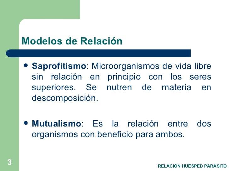 Modelos de Relación <ul><li>Saprofitismo : Microorganismos de vida libre sin relación en principio con los seres superiore...