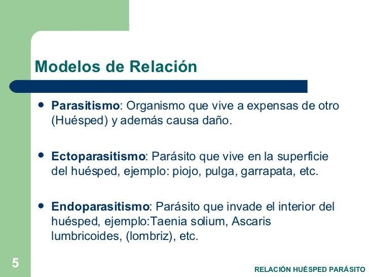 Modelos de Relación <ul><li>Parasitismo : Organismo que vive a expensas de otro (Huésped) y además causa daño. </li></ul><...