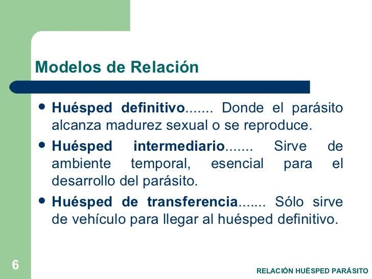 Modelos de Relación <ul><li>Huésped definitivo ....... Donde el parásito alcanza madurez sexual o se reproduce. </li></ul>...