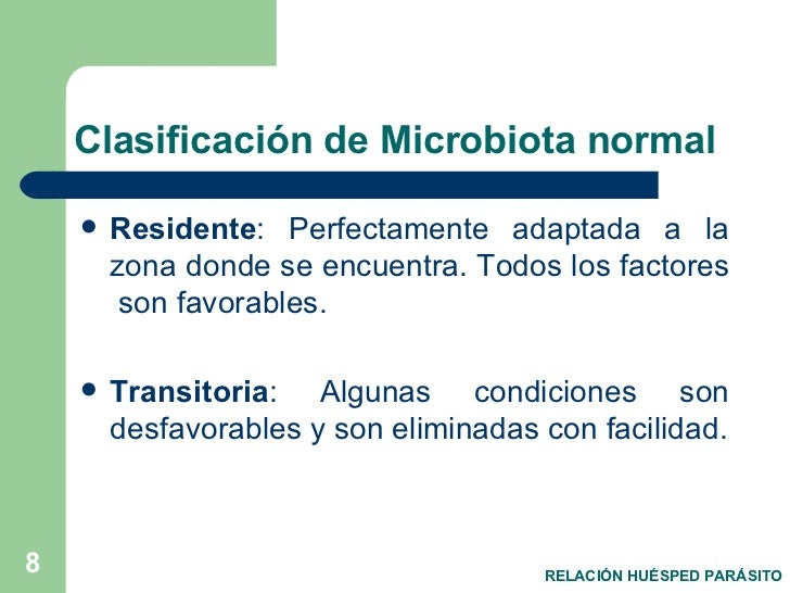 Clasificación de Microbiota normal <ul><li>Residente : Perfectamente adaptada a la zona donde se encuentra. Todos los fact...