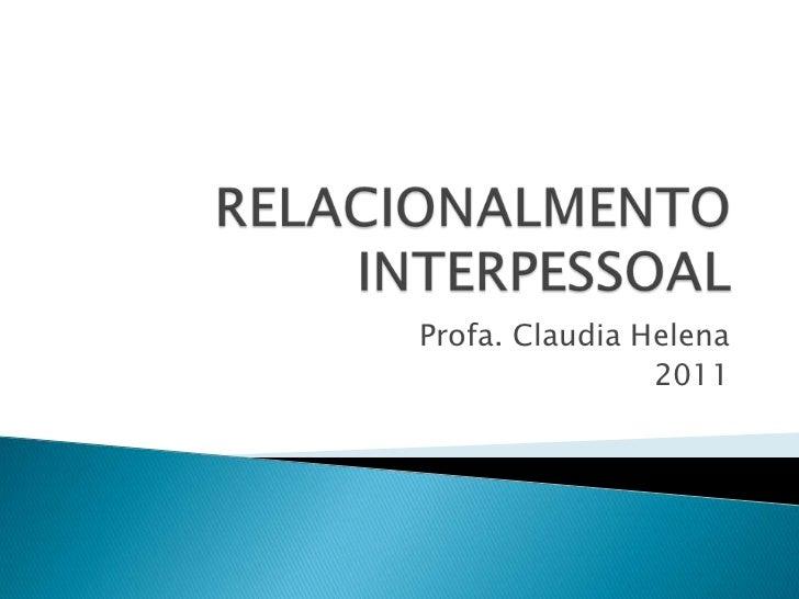RELACIONALMENTO INTERPESSOAL<br />Profa. Claudia Helena<br />2011<br />