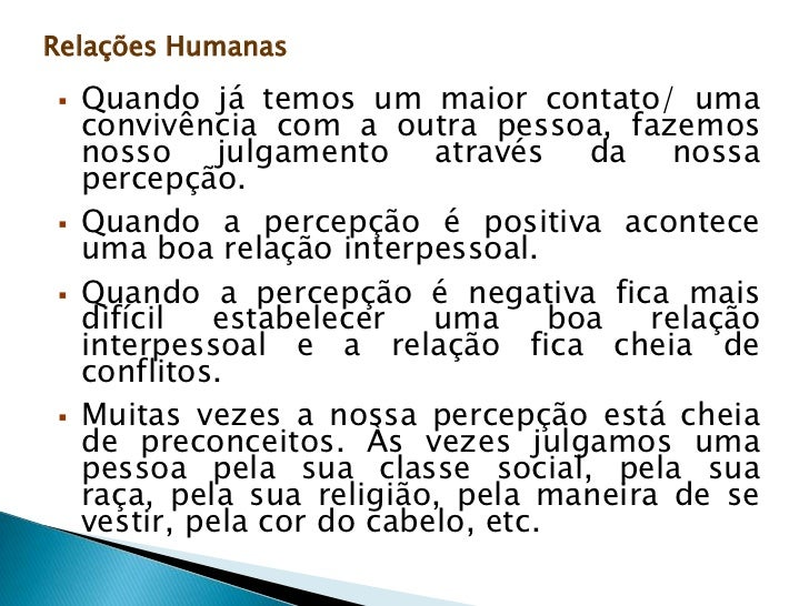 Relações Humanas<br />Como melhorar:<br /><ul><li>Melhorar o conhecimento de si próprio (compreender melhor como eu sou): ...