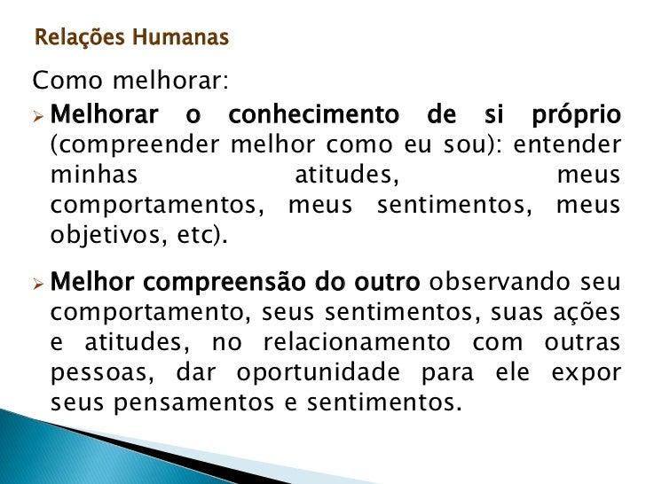 Relações Humanas<br />   Pontos que podem prejudicar o relacionamento interpessoal:<br /><ul><li>não ouvir o outro