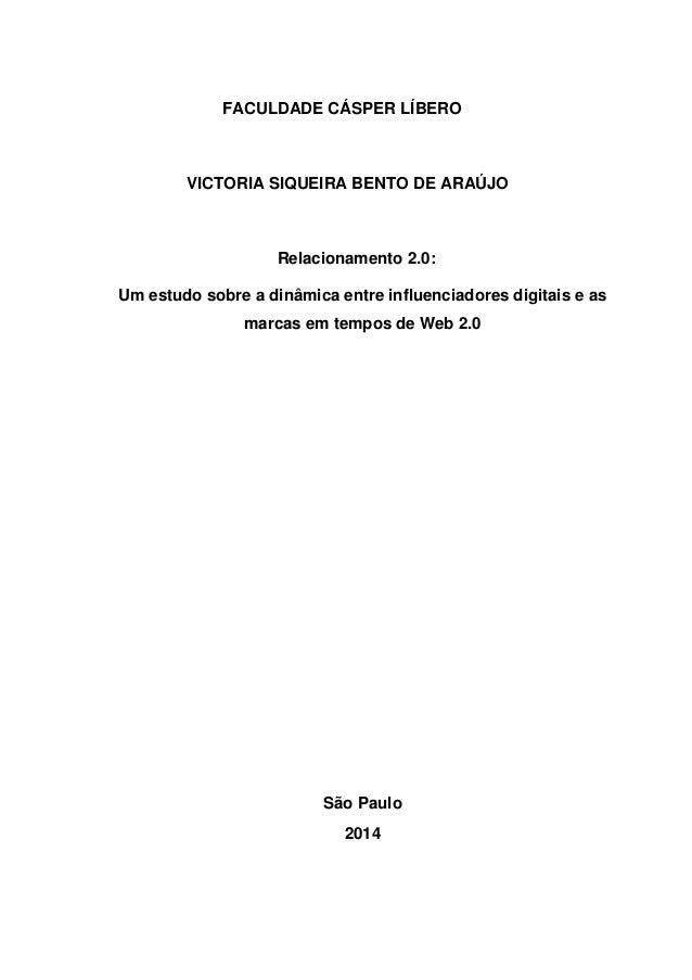 FACULDADE CÁSPER LÍBERO  VICTORIA SIQUEIRA BENTO DE ARAÚJO  Relacionamento 2.0:  Um estudo sobre a dinâmica entre influenc...