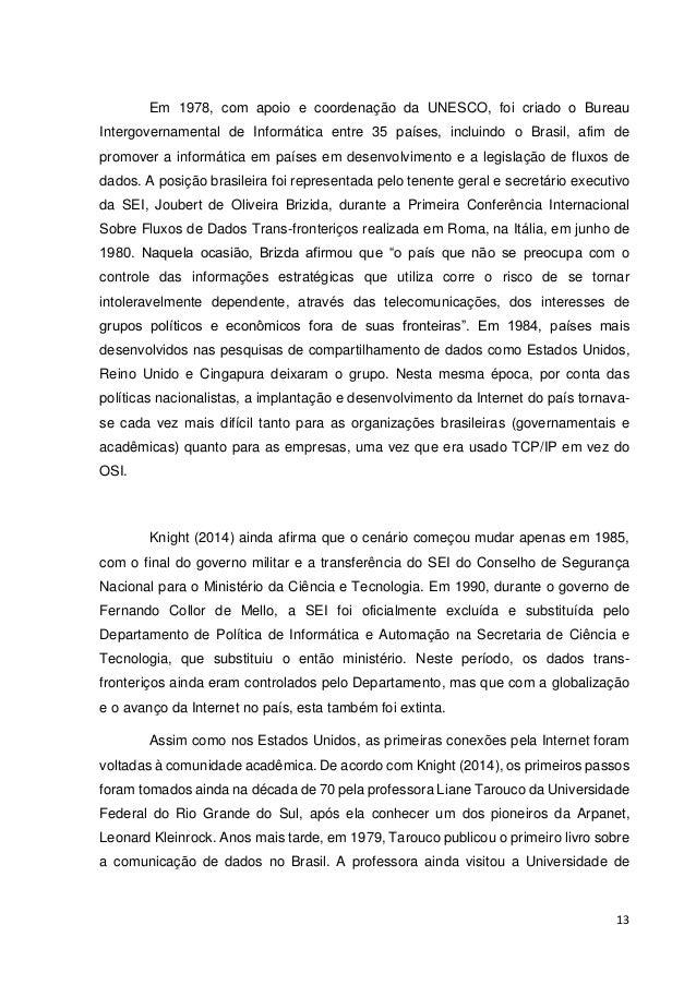 14  Stanford, tendo contato direto com a ferramenta. Ao retornar para o Brasil, tentou estabelecer uma conexão com a Arpan...