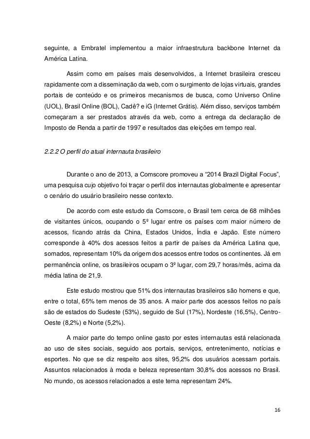 17  Outro estudo que reforça o perfil do na rede é o TIC Domicílios e Usuários 2013, estudo promovido pelo Centro de Estud...