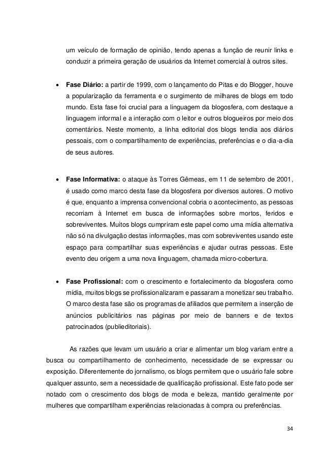 35  3.5.1 Os Blogs como Mídia  Augustinho (2009) afirma que blogs com grande audiência muitas vezes tem uma audiência maio...