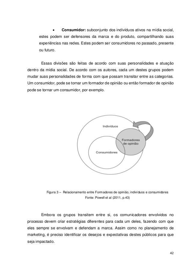 43  Powell et al. (2011) alertam que o trabalho junto ao formador de opinião deve agregar valor ao desejo dele. O esforço ...