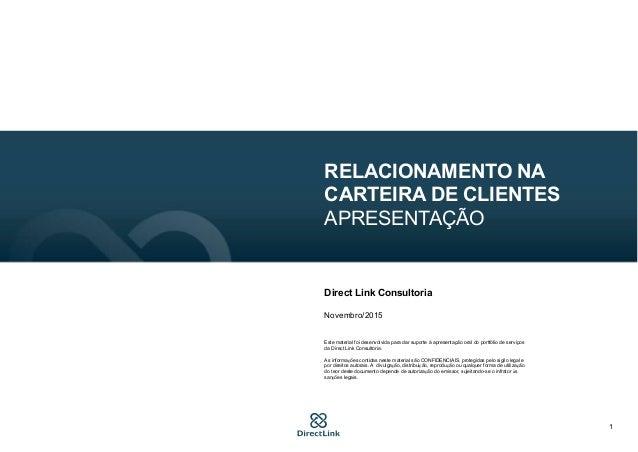 1 RELACIONAMENTO NA CARTEIRA DE CLIENTES APRESENTAÇÃO Direct Link Consultoria Novembro/2015 Este material foi desenvolvida...