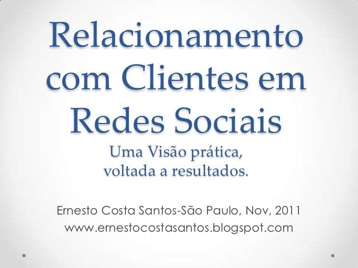 Relacionamentocom Clientes em Redes Sociais        Uma Visão prática,       voltada a resultados.Ernesto Costa Santos-São ...