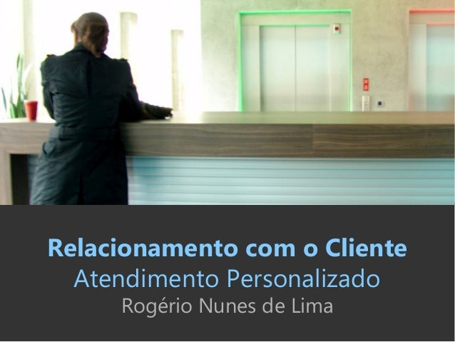 Relacionamento com o Cliente Atendimento Personalizado Rogério Nunes de Lima