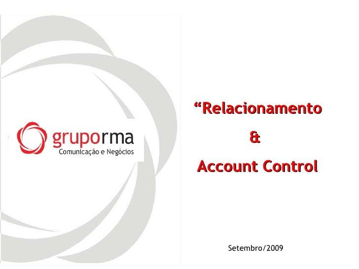 """ Relacionamento &  Account Control Setembro/2009"