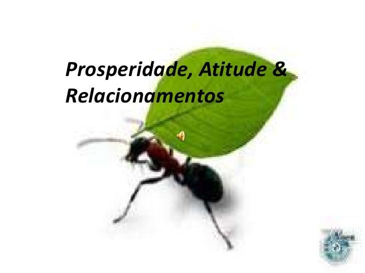 Prosperidade, Atitude & Relacionamentos<br />