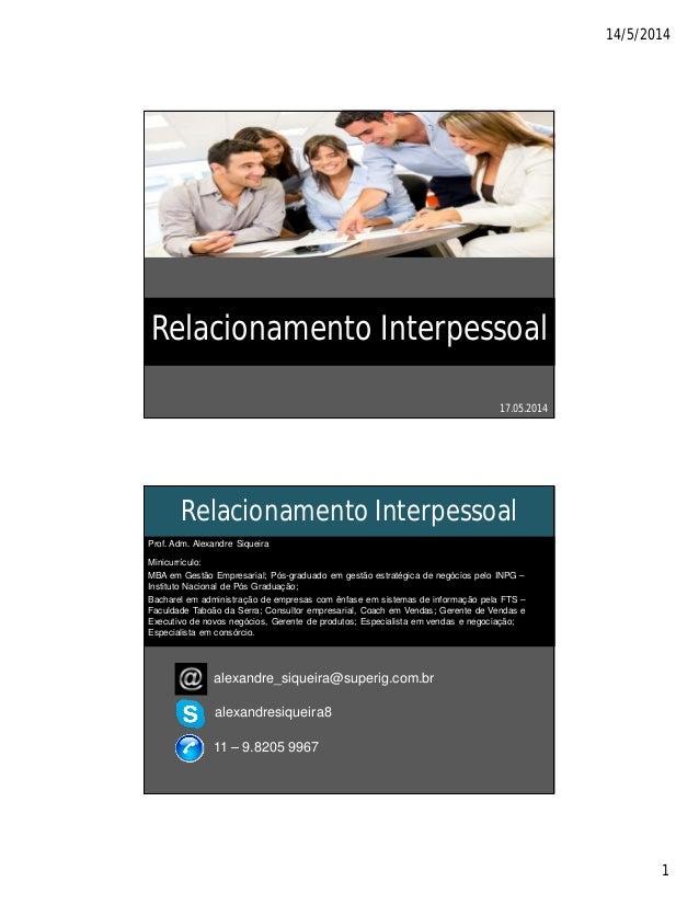 14/5/2014 1 Relacionamento Interpessoal 17.05.2014 Relacionamento Interpessoal alexandre_siqueira@superig.com.br alexandre...