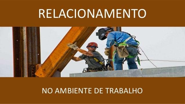 RELACIONAMENTO NO AMBIENTE DE TRABALHO