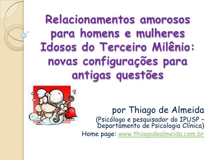 Relacionamentos amorosos para homens e mulheres Idosos do Terceiro Milênio: novas configurações para antigas questões<br /...