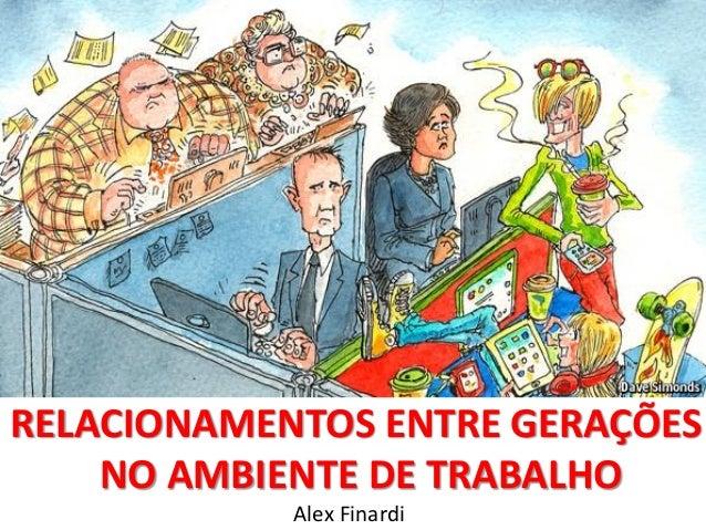 RELACIONAMENTOS ENTRE GERAÇÕES NO AMBIENTE DE TRABALHO Alex Finardi