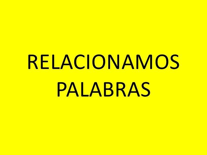 RELACIONAMOS   PALABRAS