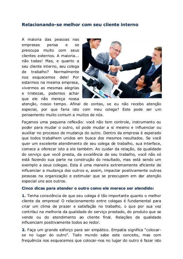 Relacionando-se melhor com seu cliente interno A maioria das pessoas nas empresas pensa e se preocupa muito com seus clien...
