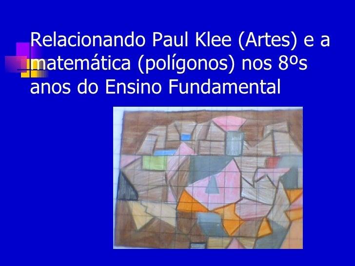 Relacionando Paul Klee (Artes) e amatemática (polígonos) nos 8ºsanos do Ensino Fundamental