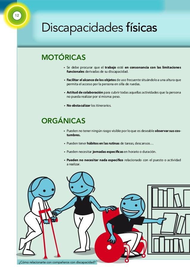 12  Discapacidades físicas  MOTÓRICAS  •  •  •  •  Se debe procurar que el trabajo esté en consonancia con las limitacione...