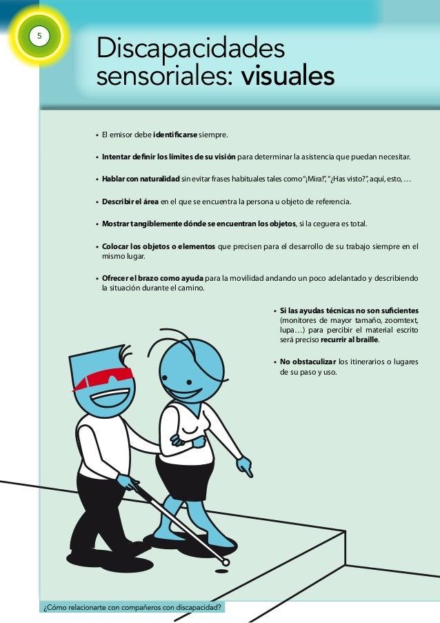 5  Discapacidades  sensoriales: visuales  • El emisor debe identificarse siempre.  • Intentar definir los límites de su vi...
