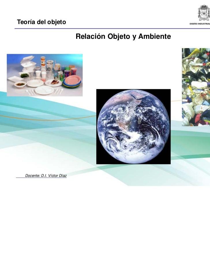 Teoría del objeto                              Relación Objeto y Ambiente  Docente: D.I. Víctor Díaz