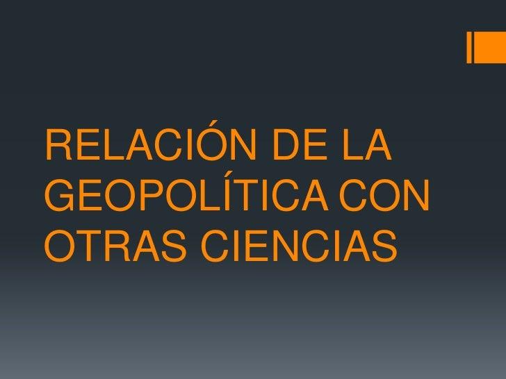 RELACIÓN DE LAGEOPOLÍTICA CONOTRAS CIENCIAS