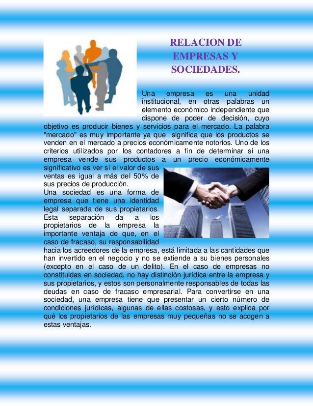 RELACION DE EMPRESAS Y SOCIEDADES. Una empresa es una unidad institucional, en otras palabras un elemento económico indepe...