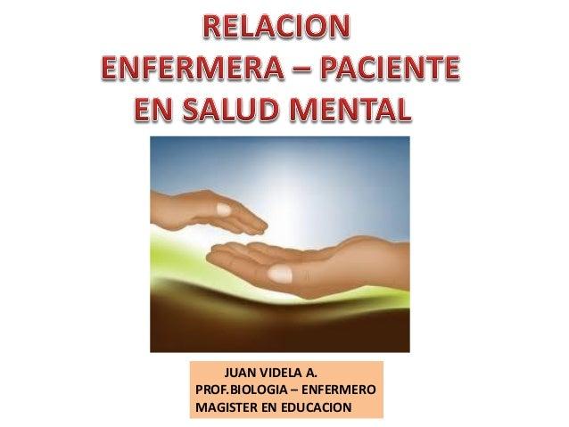 JUAN VIDELA A. PROF.BIOLOGIA – ENFERMERO MAGISTER EN EDUCACION