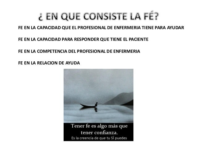 FE EN LA CAPACIDAD QUE EL PROFESIONAL DE ENFERMERIA TIENE PARA AYUDAR FE EN LA CAPACIDAD PARA RESPONDER QUE TIENE EL PACIE...