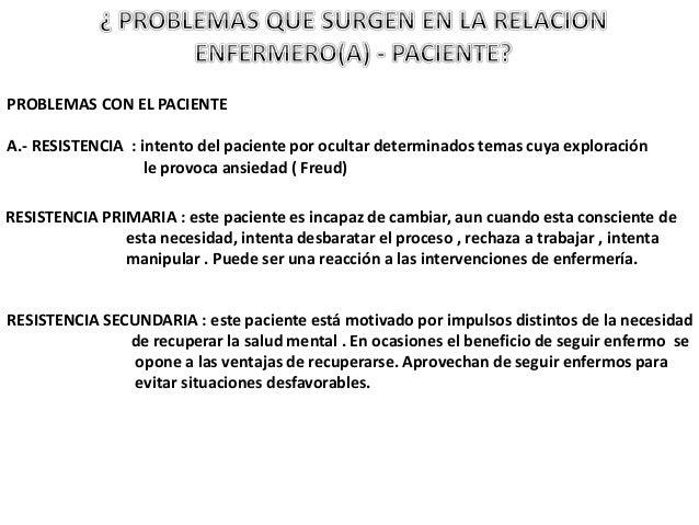 PROBLEMAS CON EL PACIENTE A.- RESISTENCIA : intento del paciente por ocultar determinados temas cuya exploración le provoc...