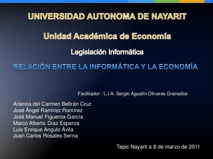 UNIVERSIDAD AUTONOMA DE NAYARIT<br />Unidad Académica de Economía<br />Legislación Informática<br />Relación entre la Info...