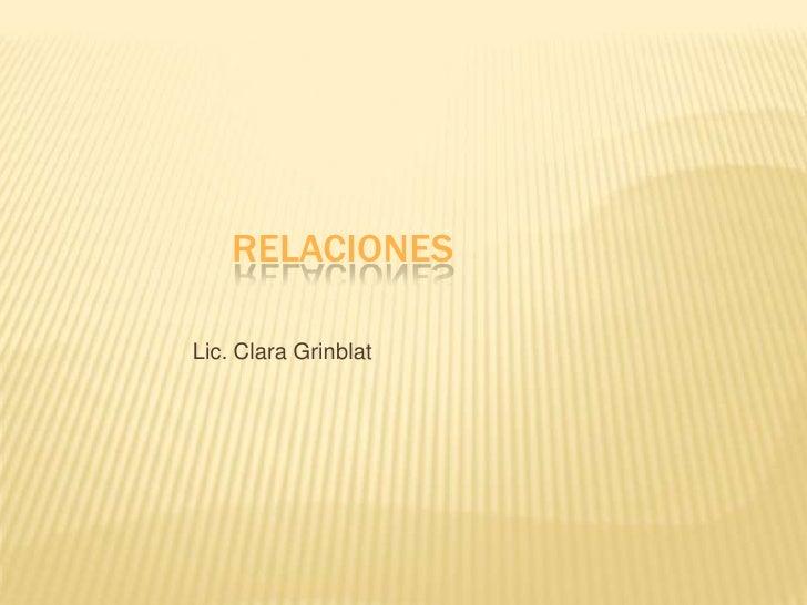 RELACIONES<br />Lic. Clara Grinblat<br />