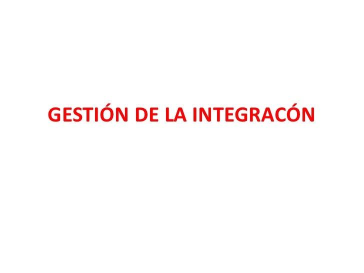 GESTIÓN DE LA INTEGRACÓN<br />