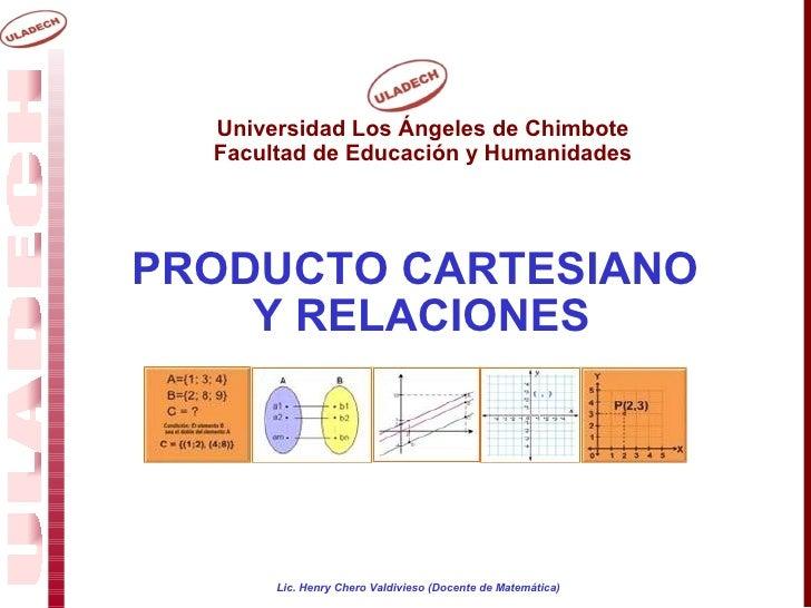 Universidad Los Ángeles de Chimbote   Facultad de Educación y Humanidades     PRODUCTO CARTESIANO     Y RELACIONES        ...