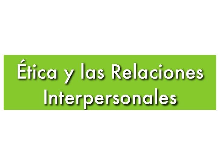 Ética y las Relaciones     Interpersonales
