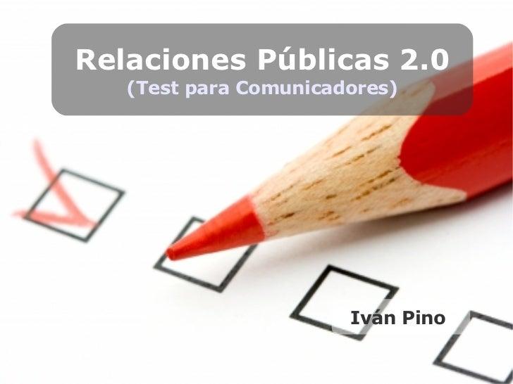 Relaciones Públicas 2.0 (Test para Comunicadores) Iván Pino